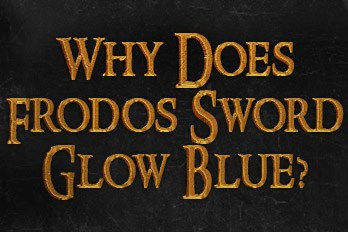 Why does Frodo's sword glow blue?