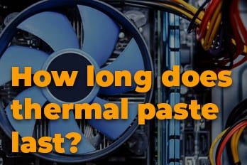 How long does thermal paste last?