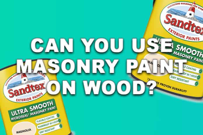 Can you use masonry paint on wood?