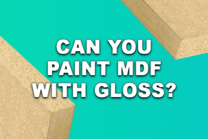 Can You Paint MDF With Gloss?