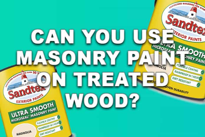 Can you use masonry paint on treated wood?