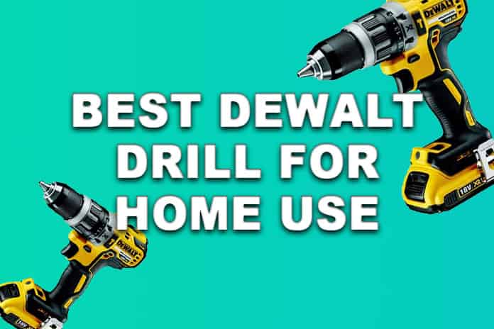 Best DeWALT Cordless Drill For Home Use