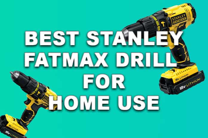 Best Stanley FatMax Drill For Home Use