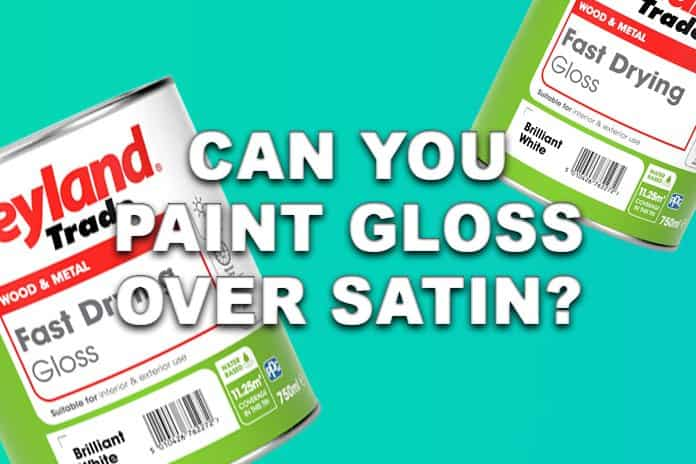 Can you paint gloss over satin?