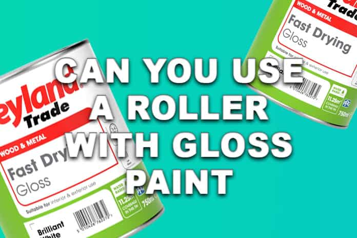 Can you use a roller with gloss paint?