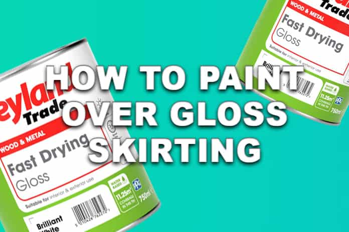 How to paint over gloss skirting