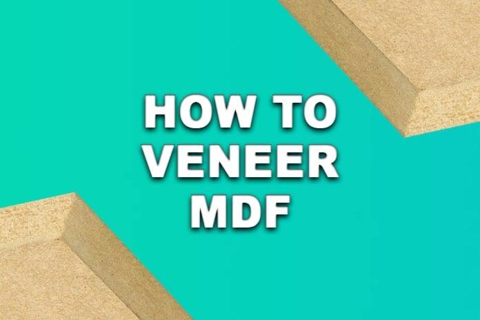 How to Veneer MDF