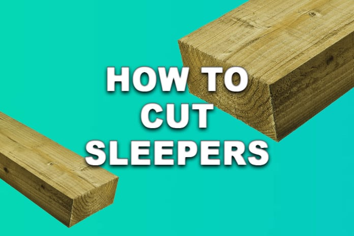 How To Cut Sleepers