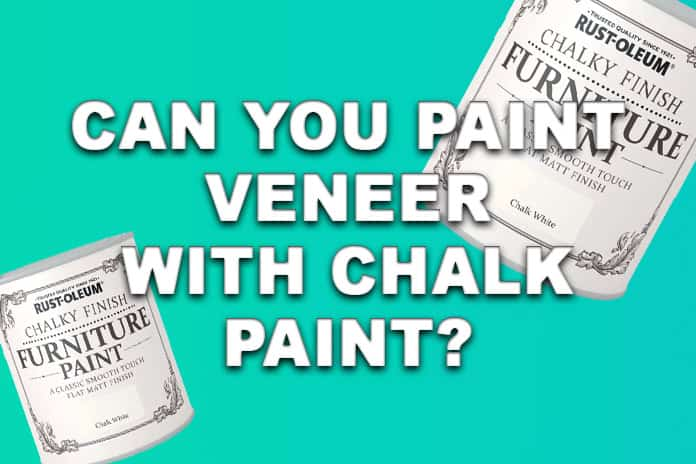 Can You Paint Veneer With Chalk Paint?
