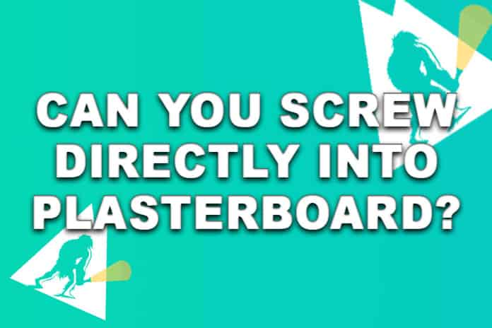 Can you screw directly into plasterboard?