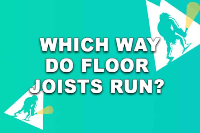 Which Way Do Floor Joists Run?